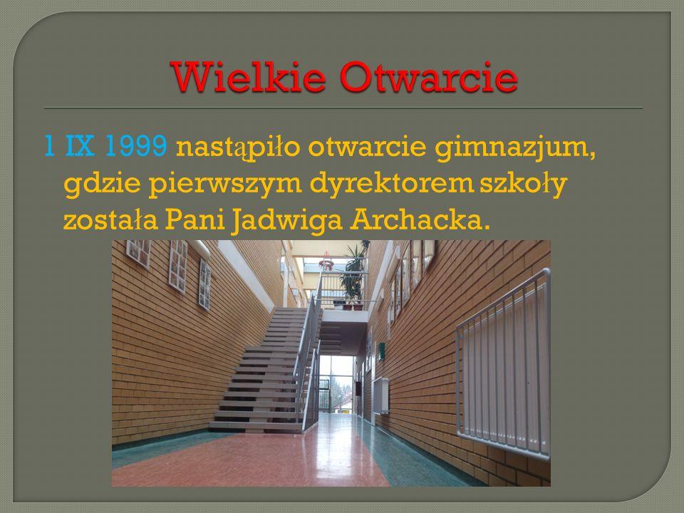 Wielkie Otwarcie 1 IX 1999 nastąpiło otwarcie gimnazjum, gdzie pierwszym dyrektorem szkoły została Pani Jadwiga Archacka.