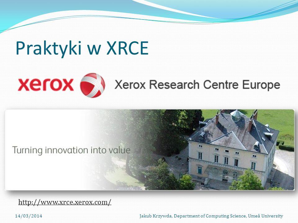 Praktyki w XRCE http://www.xrce.xerox.com/ 14/03/2014
