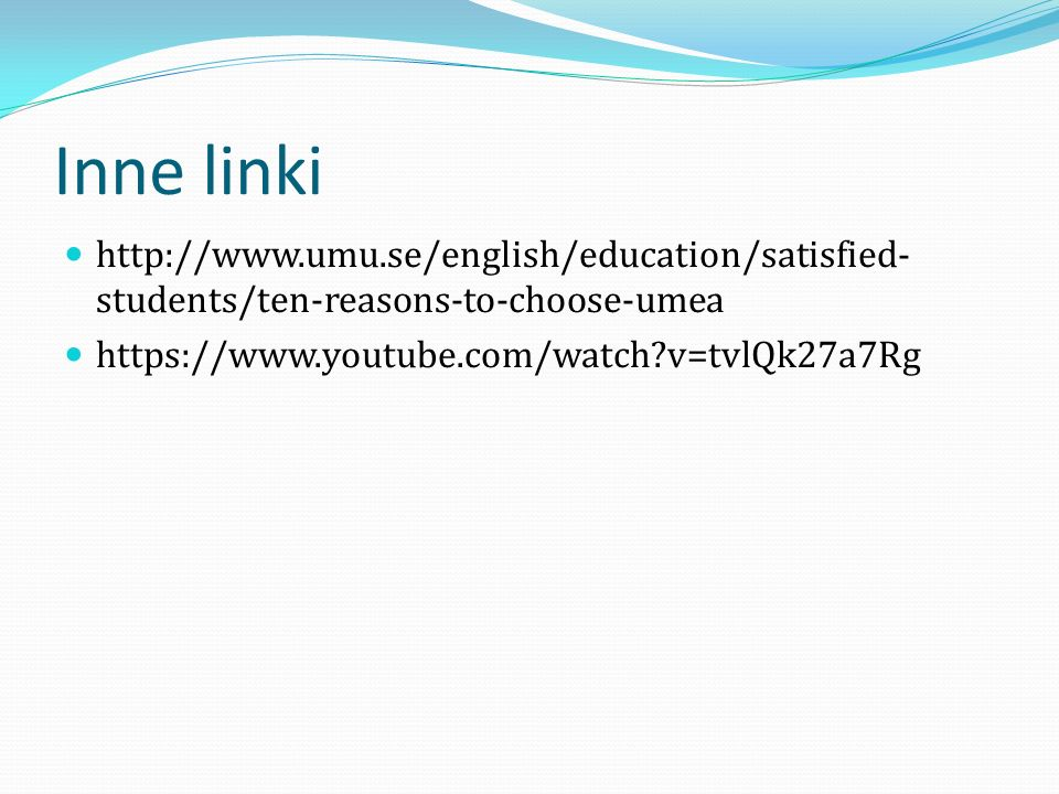Inne linki http://www.umu.se/english/education/satisfied-students/ten-reasons-to-choose-umea.