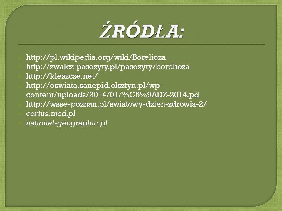 ŹRÓDŁA: http://pl.wikipedia.org/wiki/Borelioza