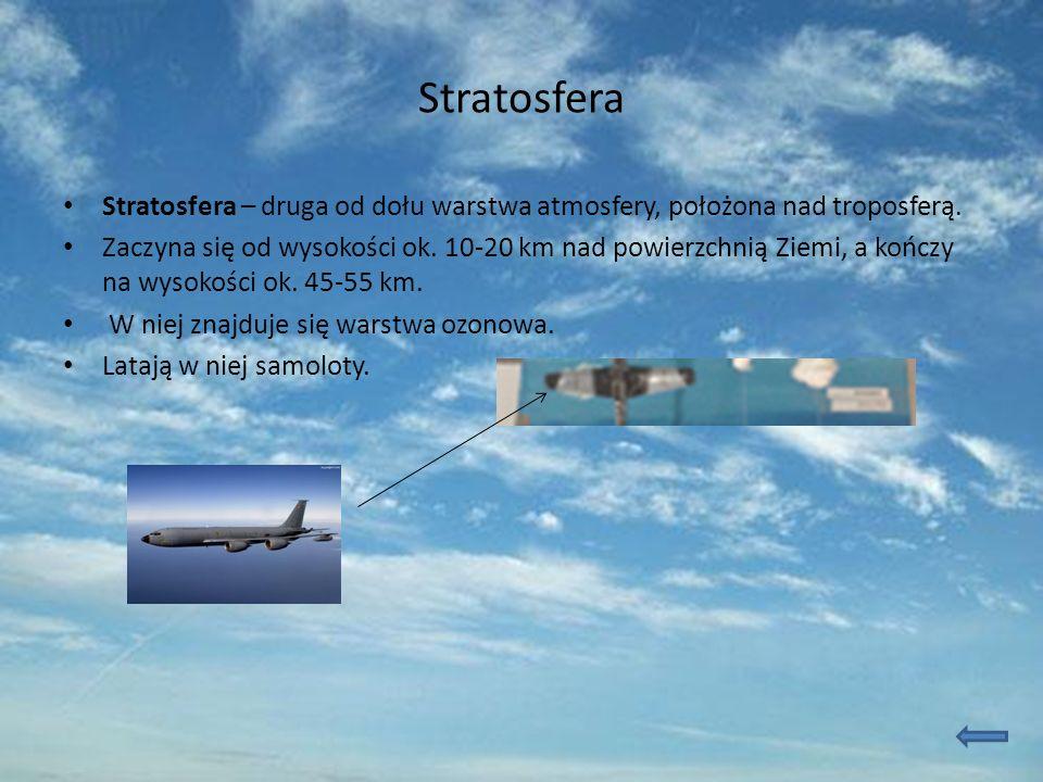 Stratosfera Stratosfera – druga od dołu warstwa atmosfery, położona nad troposferą.