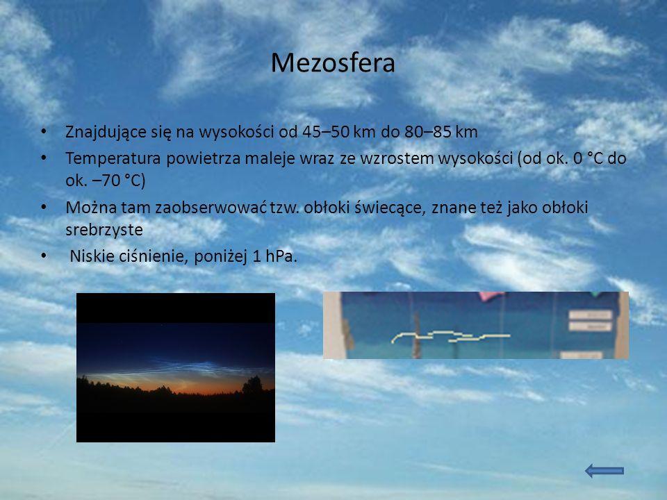 Mezosfera Znajdujące się na wysokości od 45–50 km do 80–85 km