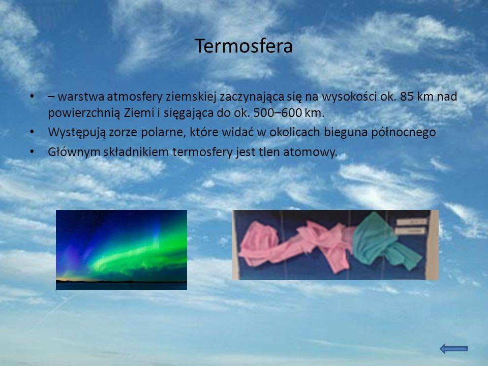 Termosfera – warstwa atmosfery ziemskiej zaczynająca się na wysokości ok. 85 km nad powierzchnią Ziemi i sięgająca do ok. 500–600 km.