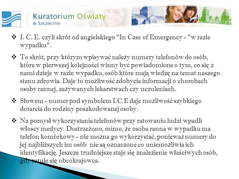 I. C. E. czyli skrót od angielskiego In Case of Emergency - w razie wypadku .