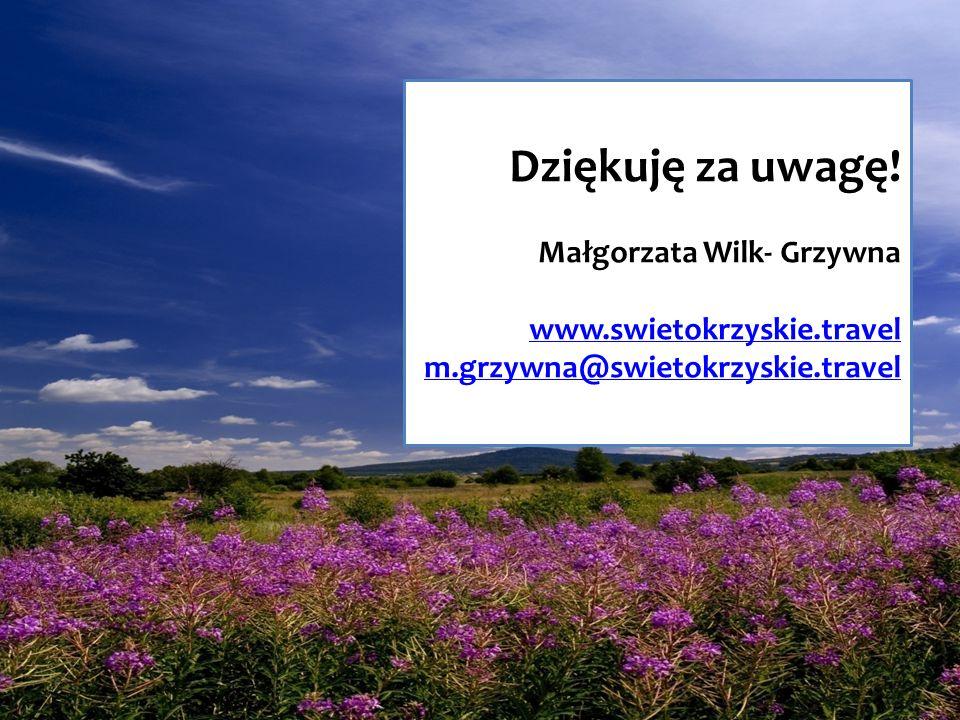 Dziękuję za uwagę! Małgorzata Wilk- Grzywna www.swietokrzyskie.travel