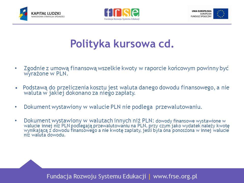 Polityka kursowa cd. Zgodnie z umową finansową wszelkie kwoty w raporcie końcowym powinny być wyrażone w PLN.