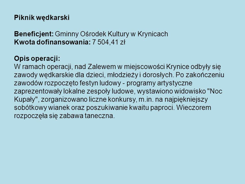 Piknik wędkarski Beneficjent: Gminny Ośrodek Kultury w Krynicach. Kwota dofinansowania: 7 504,41 zł.