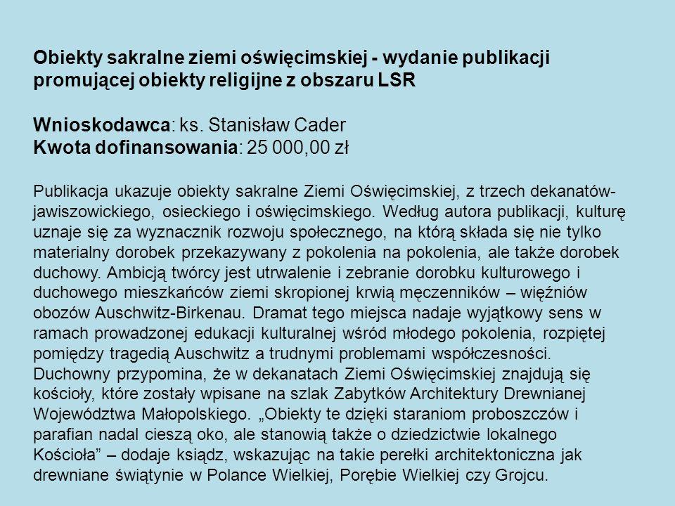 Wnioskodawca: ks. Stanisław Cader Kwota dofinansowania: 25 000,00 zł