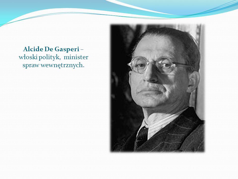 Alcide De Gasperi – włoski polityk, minister spraw wewnętrznych.