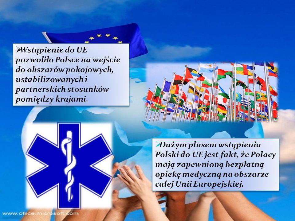 Wstąpienie do UE pozwoliło Polsce na wejście do obszarów pokojowych, ustabilizowanych i partnerskich stosunków pomiędzy krajami.