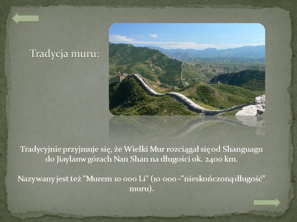 Tradycja muru: Tradycyjnie przyjmuje się, że Wielki Mur rozciągał się od Shanguagu. do Jiaylanw górach Nan Shan na długości ok. 2400 km.