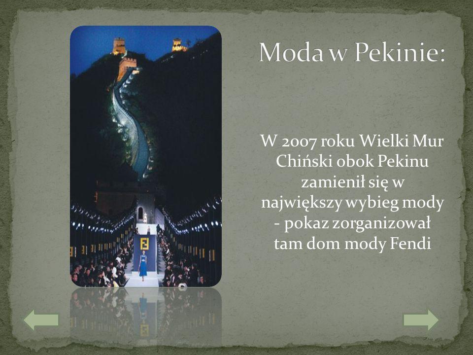 Moda w Pekinie: W 2007 roku Wielki Mur Chiński obok Pekinu zamienił się w największy wybieg mody - pokaz zorganizował tam dom mody Fendi.