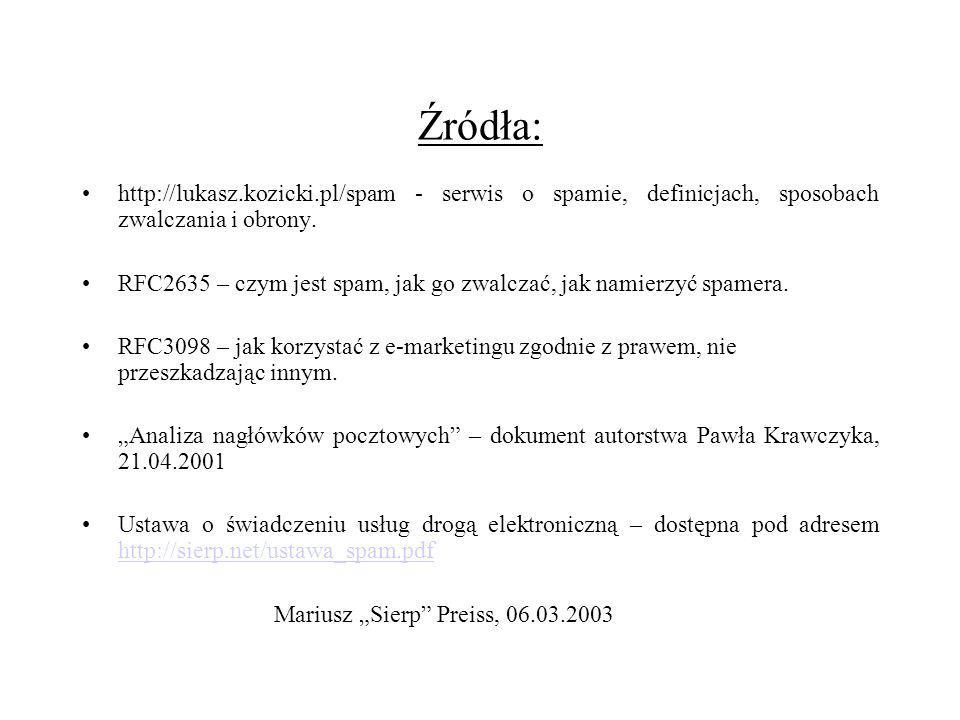 Źródła: http://lukasz.kozicki.pl/spam - serwis o spamie, definicjach, sposobach zwalczania i obrony.