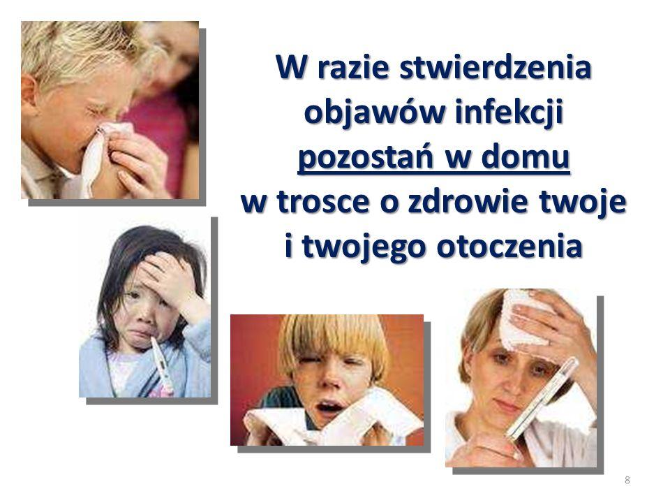 W razie stwierdzenia objawów infekcji pozostań w domu w trosce o zdrowie twoje i twojego otoczenia