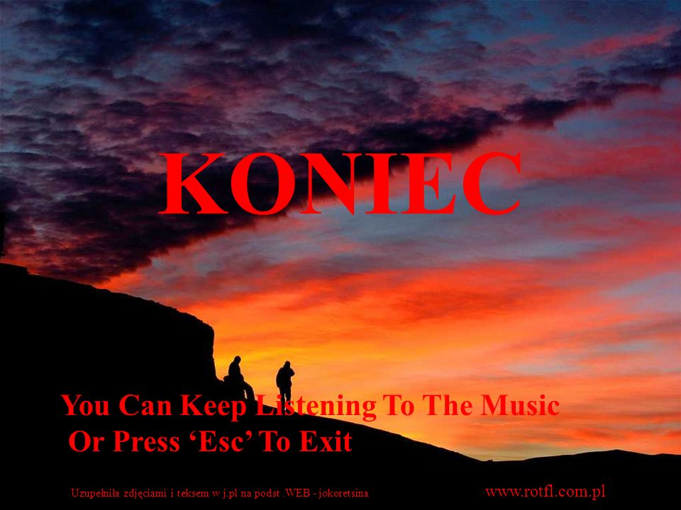 KONIEC You Can Keep Listening To The Music Or Press 'Esc' To Exit