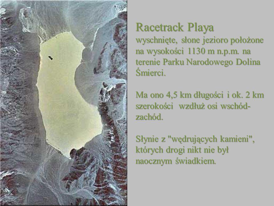 Racetrack Playa wyschnięte, słone jezioro położone na wysokości 1130 m n.p.m. na terenie Parku Narodowego Dolina Śmierci.