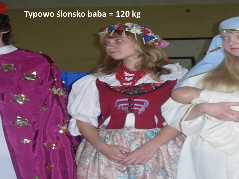 Typowo ślonsko baba = 120 kg