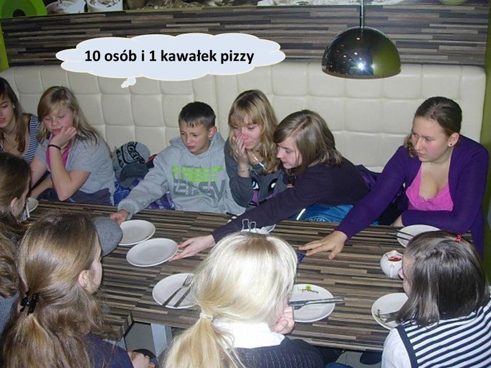 10 osób i 1 kawałek pizzy