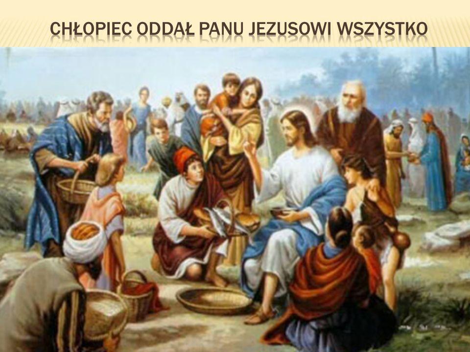chłopiec oddał Panu Jezusowi wszystko