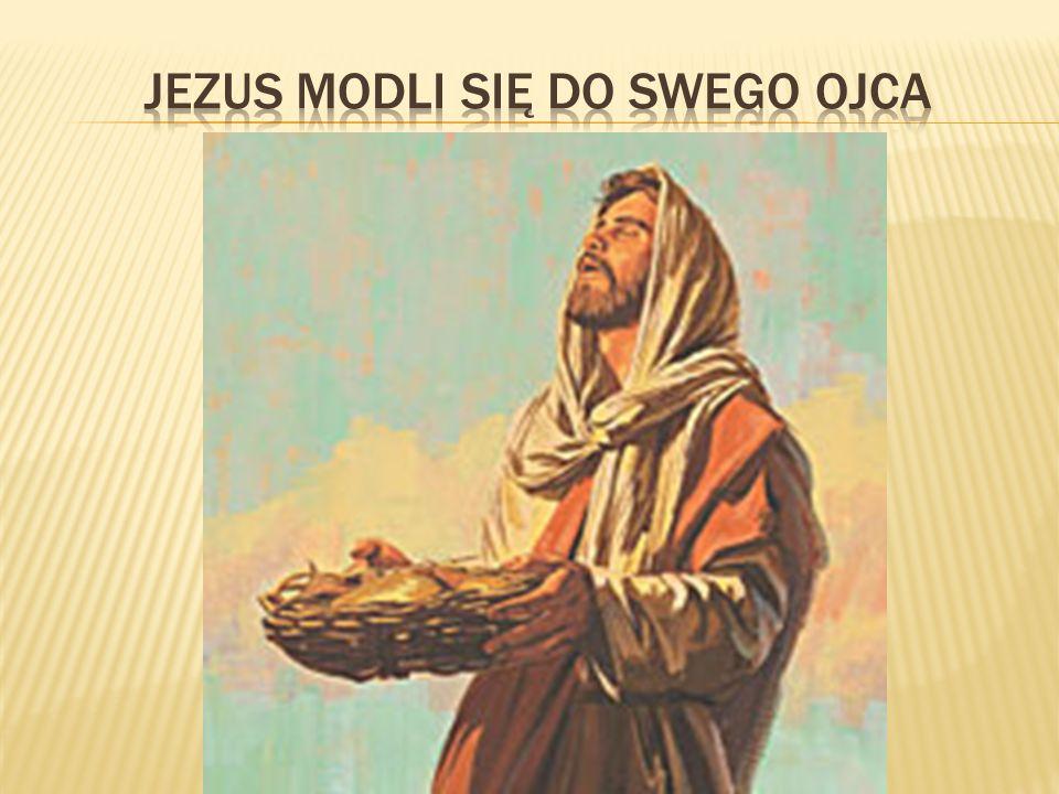 Jezus modli się do swego Ojca