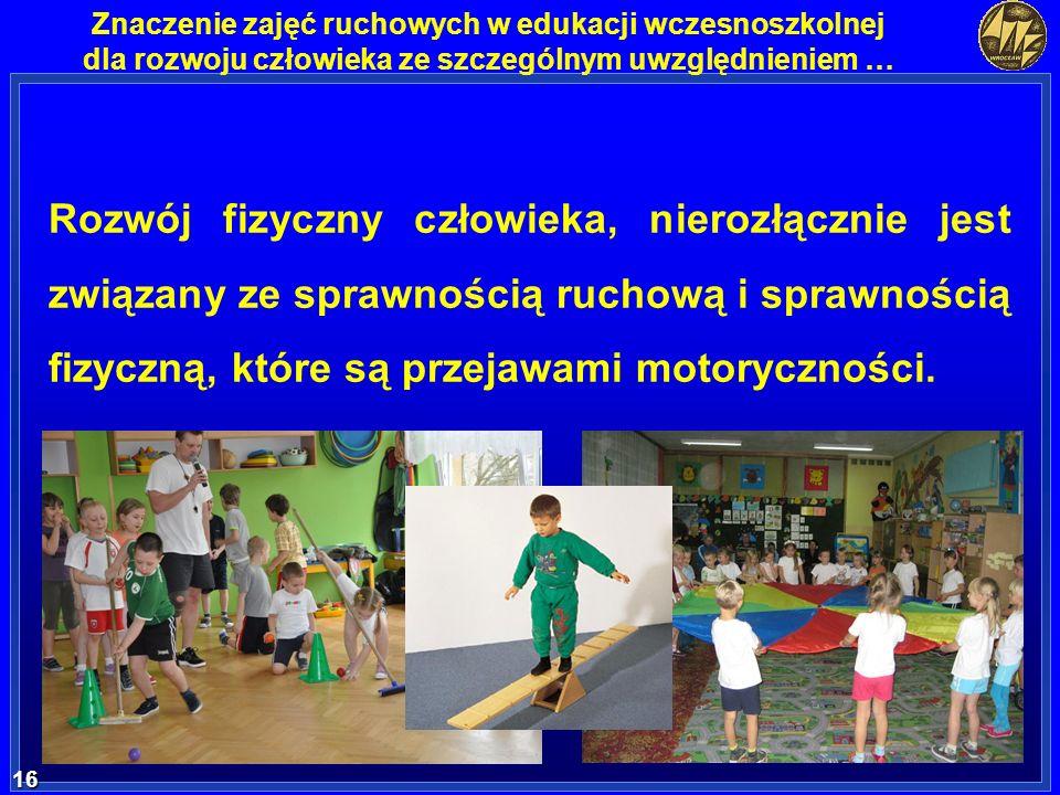 Rozwój fizyczny człowieka, nierozłącznie jest związany ze sprawnością ruchową i sprawnością fizyczną, które są przejawami motoryczności.