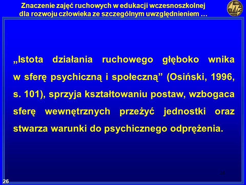 """""""Istota działania ruchowego głęboko wnika w sferę psychiczną i społeczną (Osiński, 1996, s."""