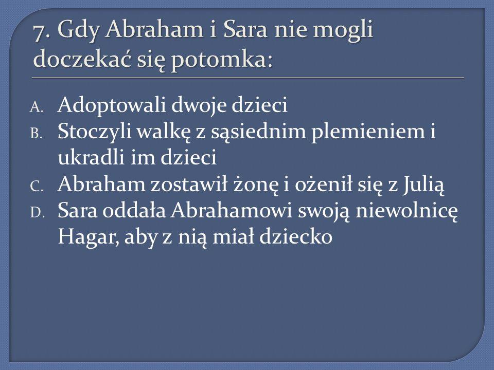 7. Gdy Abraham i Sara nie mogli doczekać się potomka: