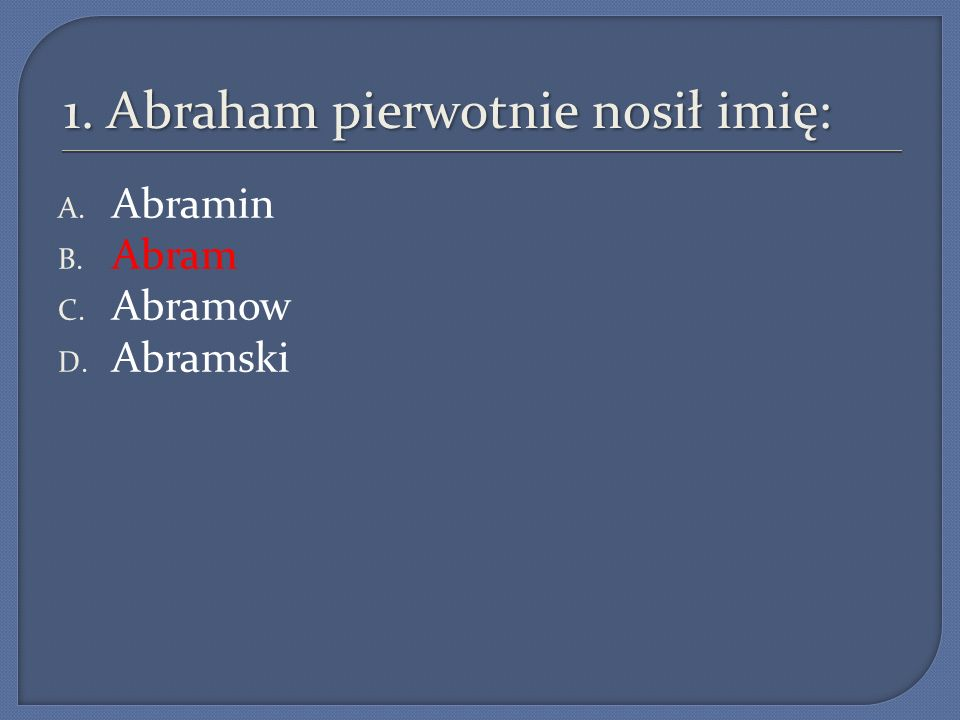 1. Abraham pierwotnie nosił imię: