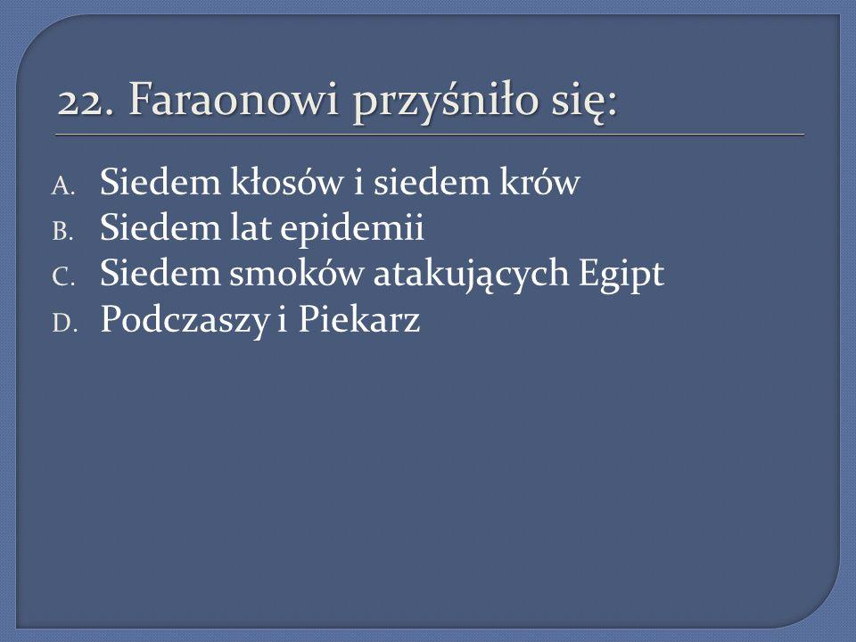 22. Faraonowi przyśniło się: