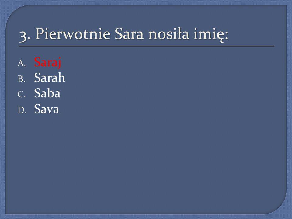 3. Pierwotnie Sara nosiła imię: