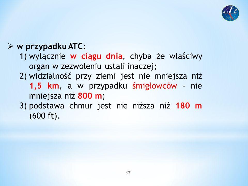w przypadku ATC: wyłącznie w ciągu dnia, chyba że właściwy organ w zezwoleniu ustali inaczej;