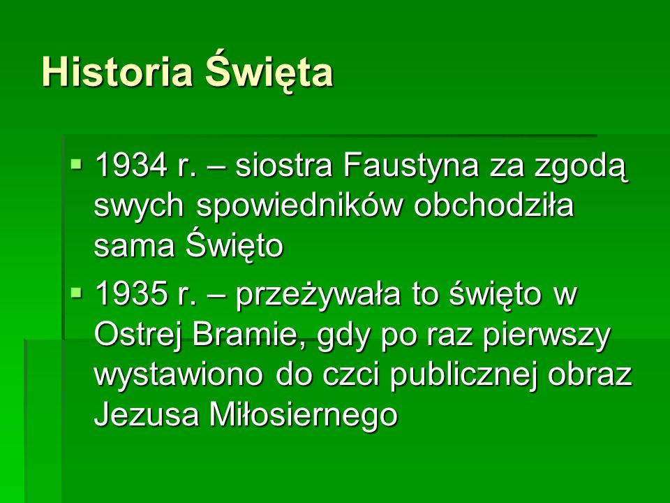 Historia Święta 1934 r. – siostra Faustyna za zgodą swych spowiedników obchodziła sama Święto.