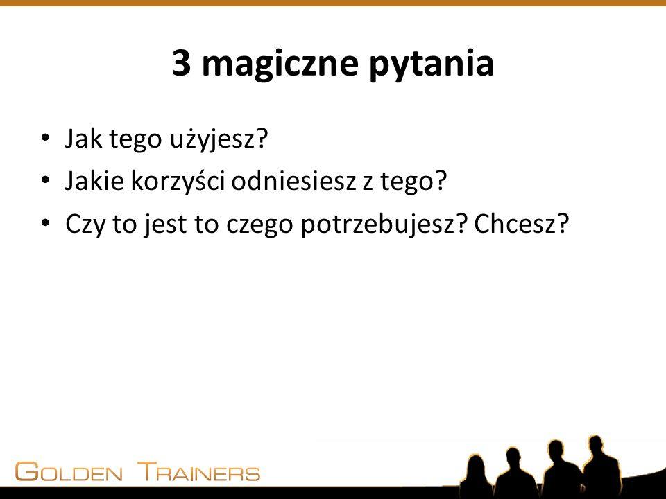 3 magiczne pytania Jak tego użyjesz Jakie korzyści odniesiesz z tego