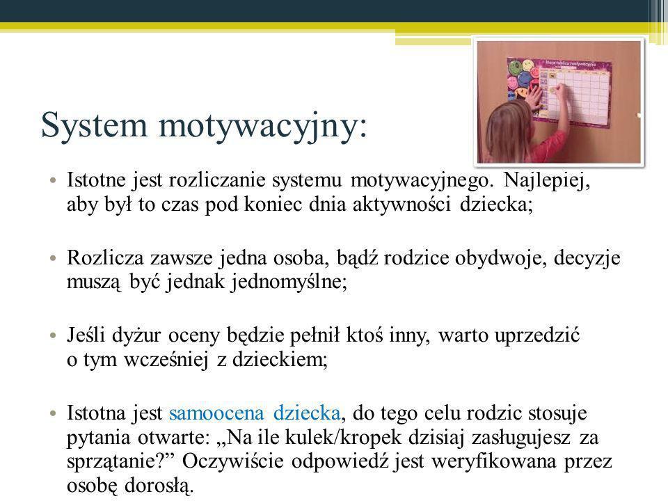 System motywacyjny: Istotne jest rozliczanie systemu motywacyjnego. Najlepiej, aby był to czas pod koniec dnia aktywności dziecka;