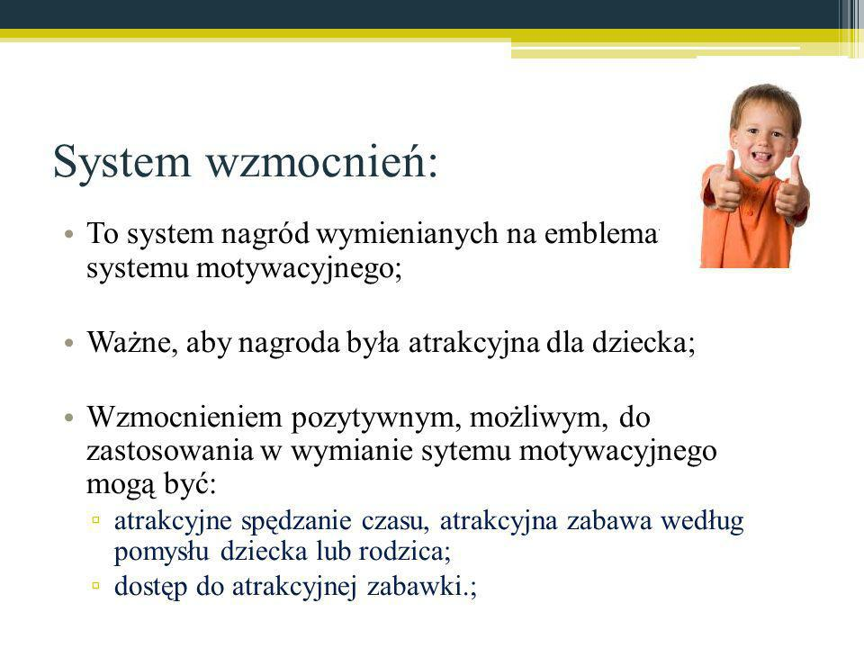 System wzmocnień: To system nagród wymienianych na emblematy systemu motywacyjnego; Ważne, aby nagroda była atrakcyjna dla dziecka;