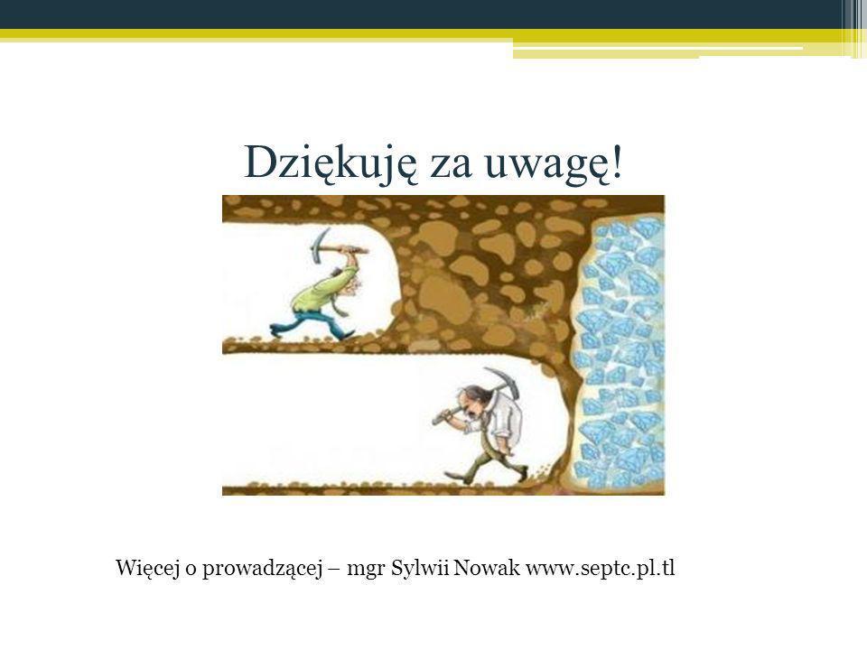 Więcej o prowadzącej – mgr Sylwii Nowak www.septc.pl.tl
