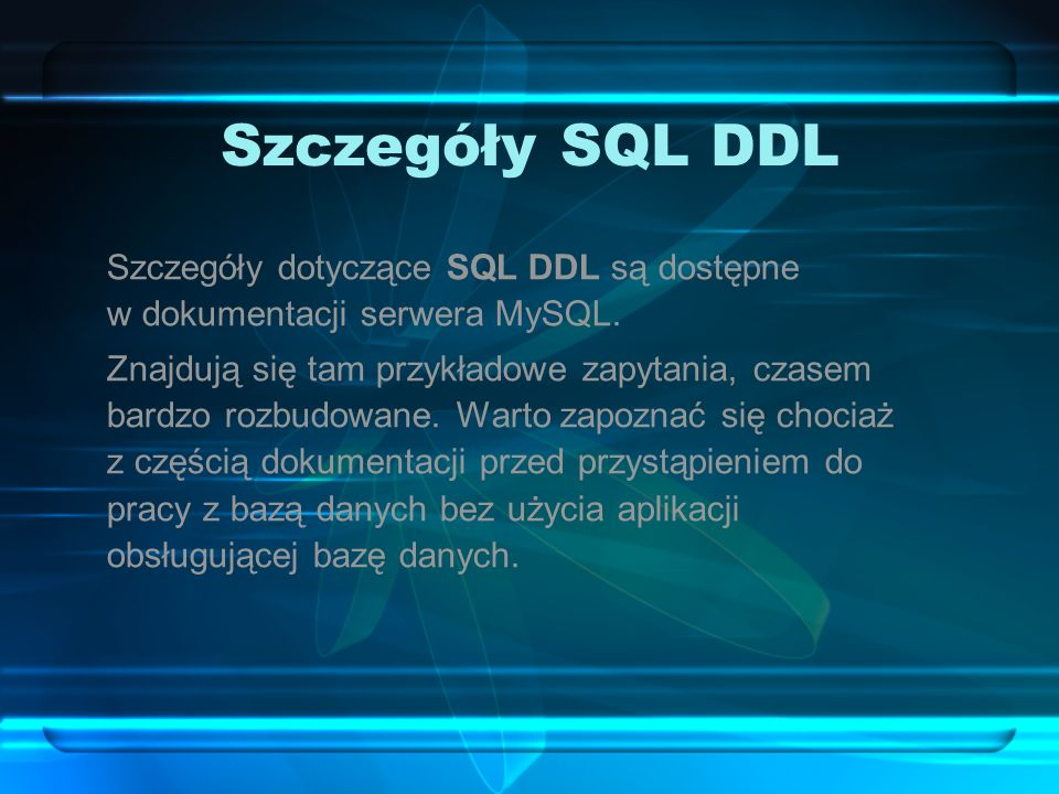 Szczegóły SQL DDL Szczegóły dotyczące SQL DDL są dostępne w dokumentacji serwera MySQL.
