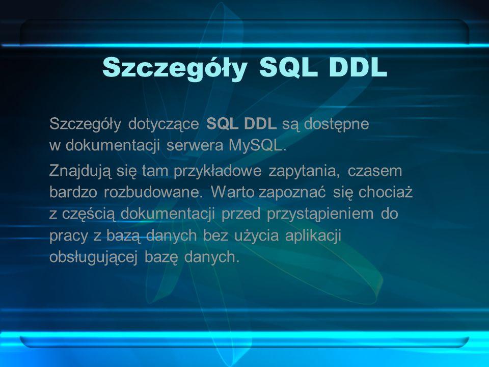 Szczegóły SQL DDLSzczegóły dotyczące SQL DDL są dostępne w dokumentacji serwera MySQL.