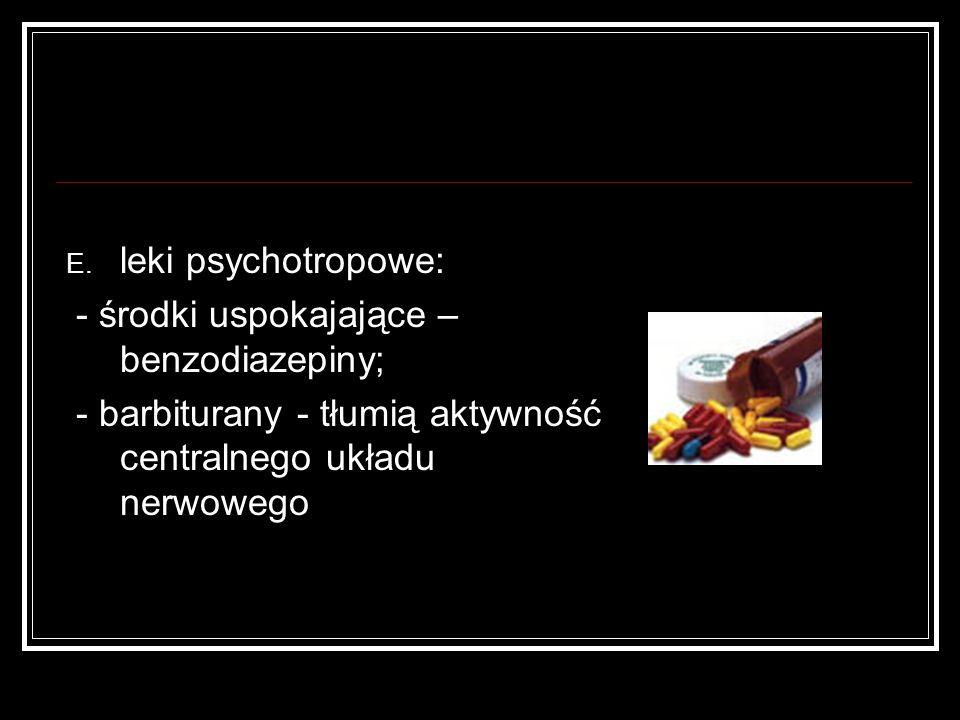 leki psychotropowe: - środki uspokajające – benzodiazepiny; - barbiturany - tłumią aktywność centralnego układu nerwowego.