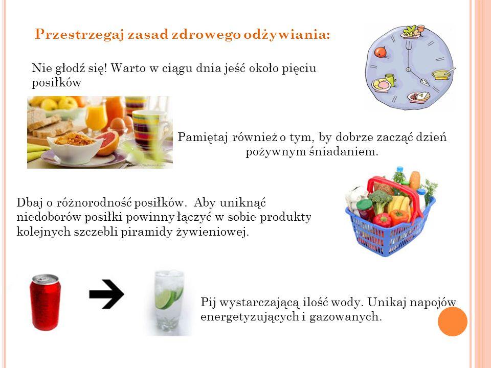Przestrzegaj zasad zdrowego odżywiania: