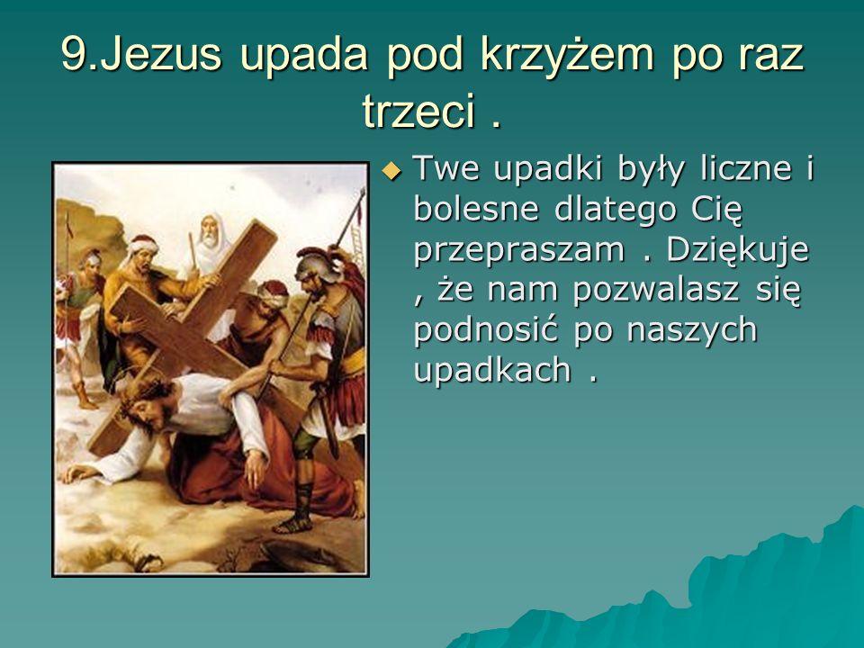 9.Jezus upada pod krzyżem po raz trzeci .