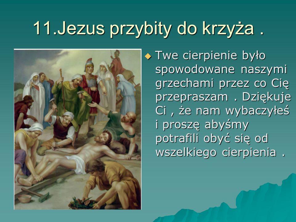 11.Jezus przybity do krzyża .