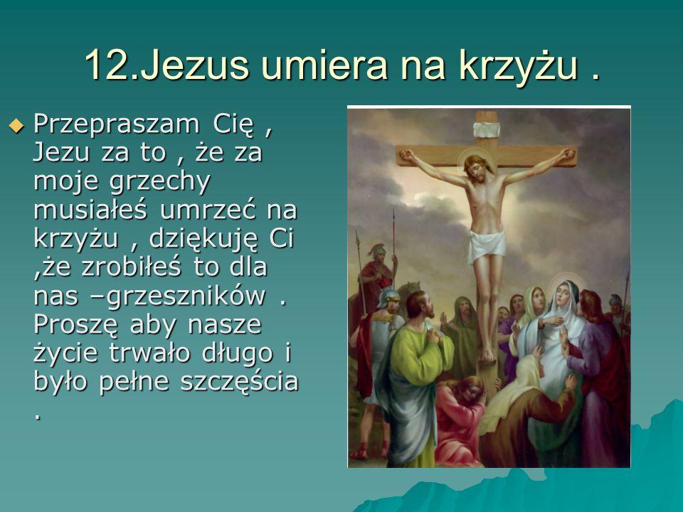 12.Jezus umiera na krzyżu .