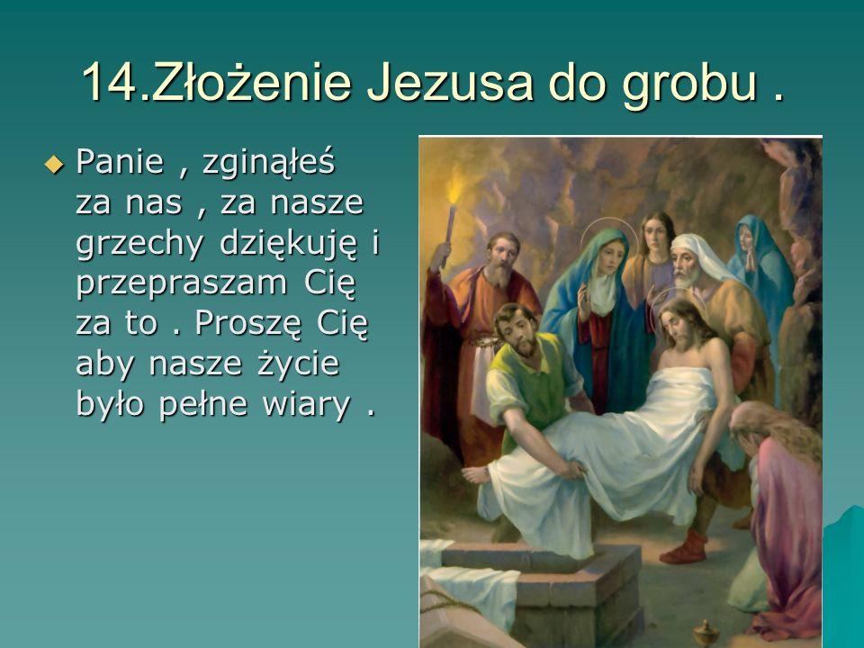 14.Złożenie Jezusa do grobu .