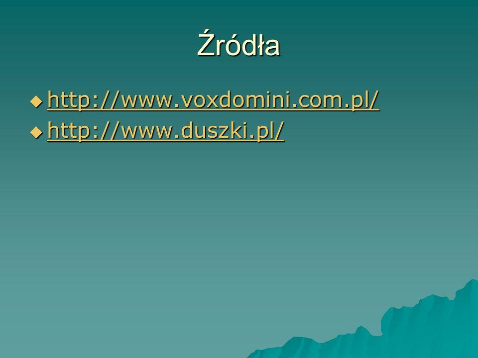Źródła http://www.voxdomini.com.pl/ http://www.duszki.pl/