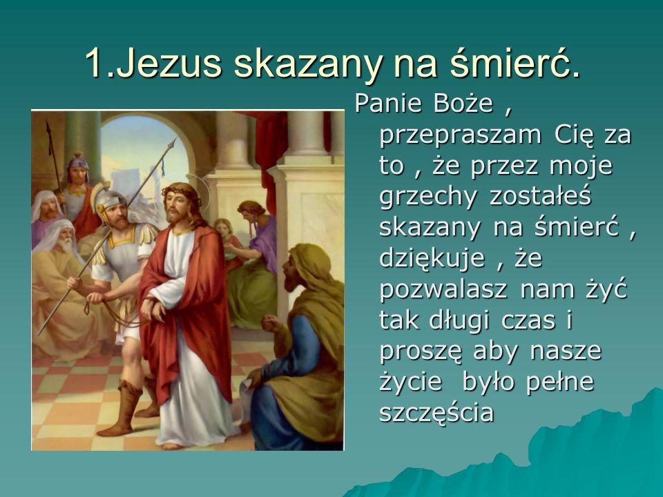 1.Jezus skazany na śmierć.
