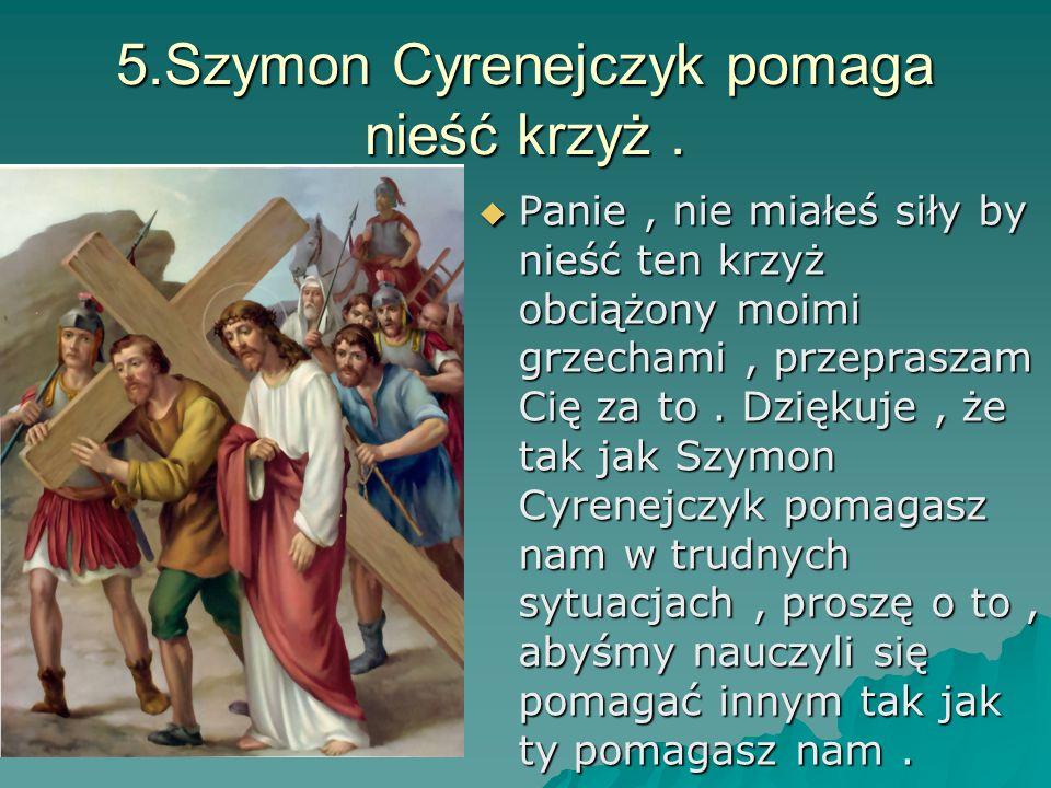 5.Szymon Cyrenejczyk pomaga nieść krzyż .