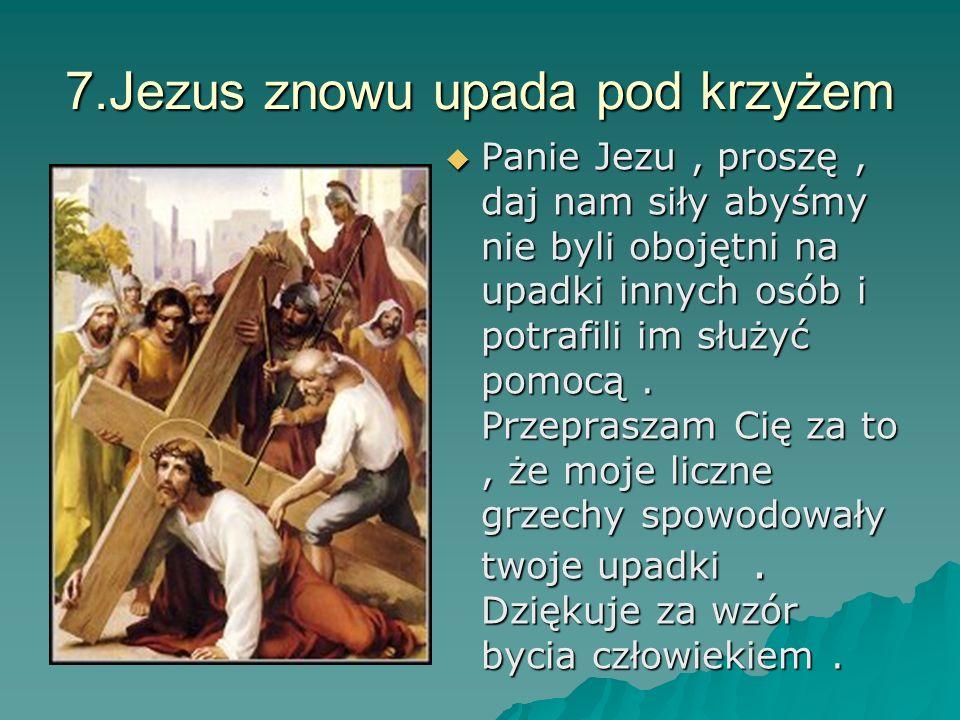 7.Jezus znowu upada pod krzyżem