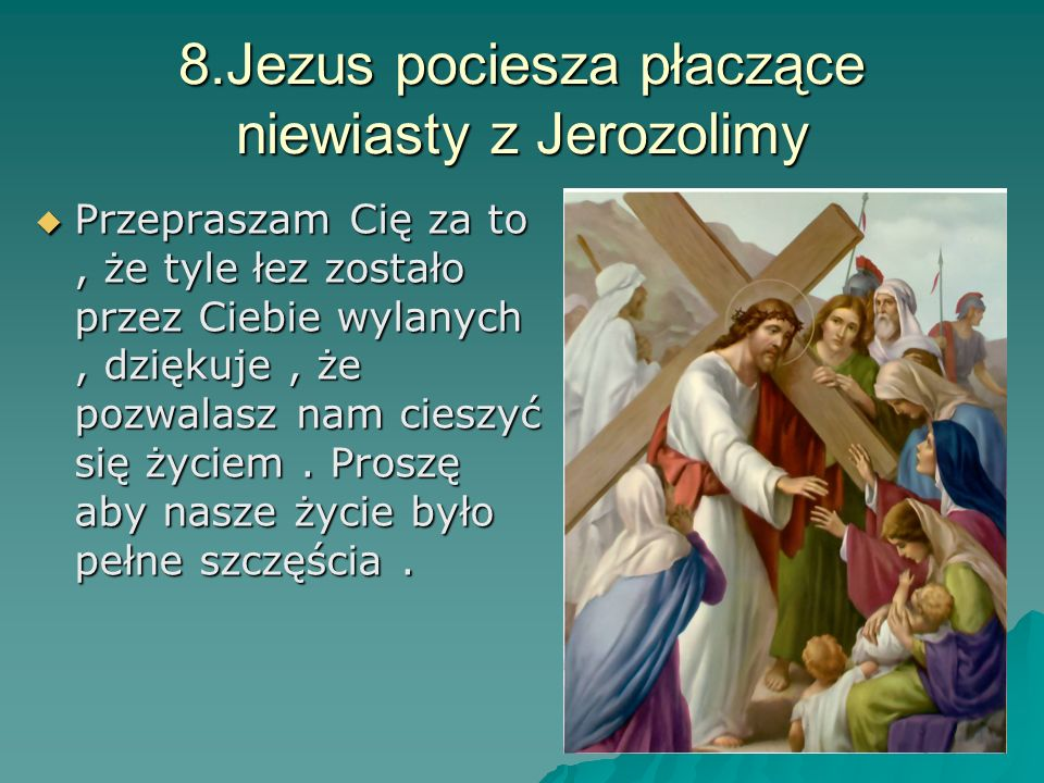 8.Jezus pociesza płaczące niewiasty z Jerozolimy