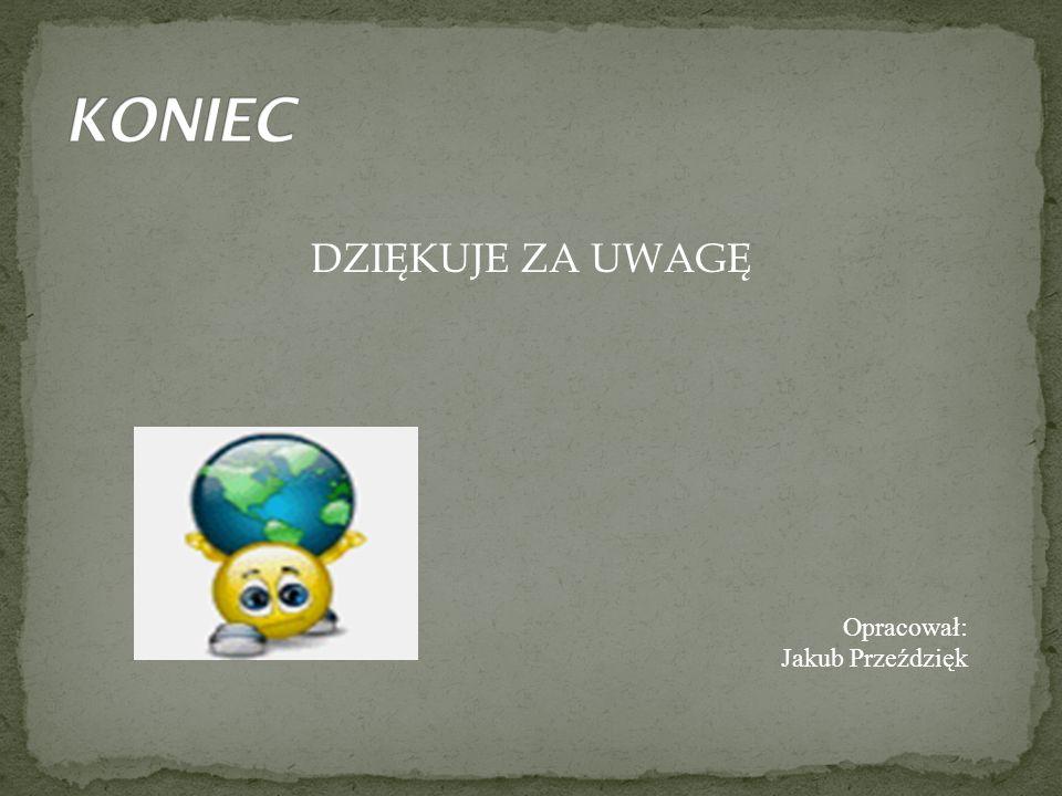 KONIEC DZIĘKUJE ZA UWAGĘ Opracował: Jakub Przeździęk